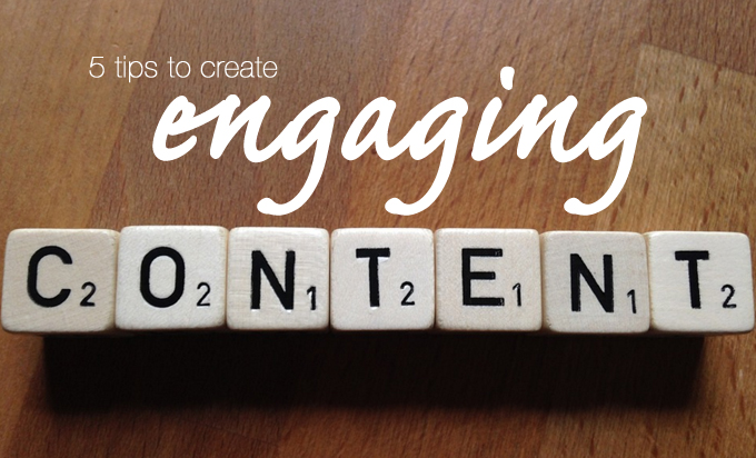 5 tips to create engaging content