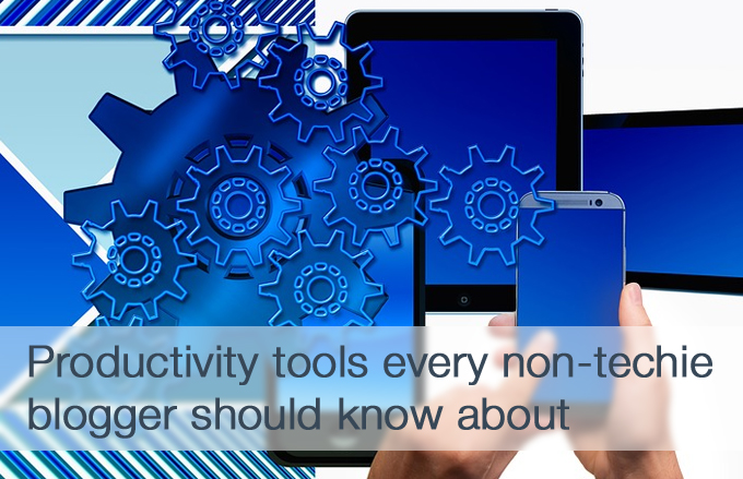 Productivity tools every non-techie blogger should know about