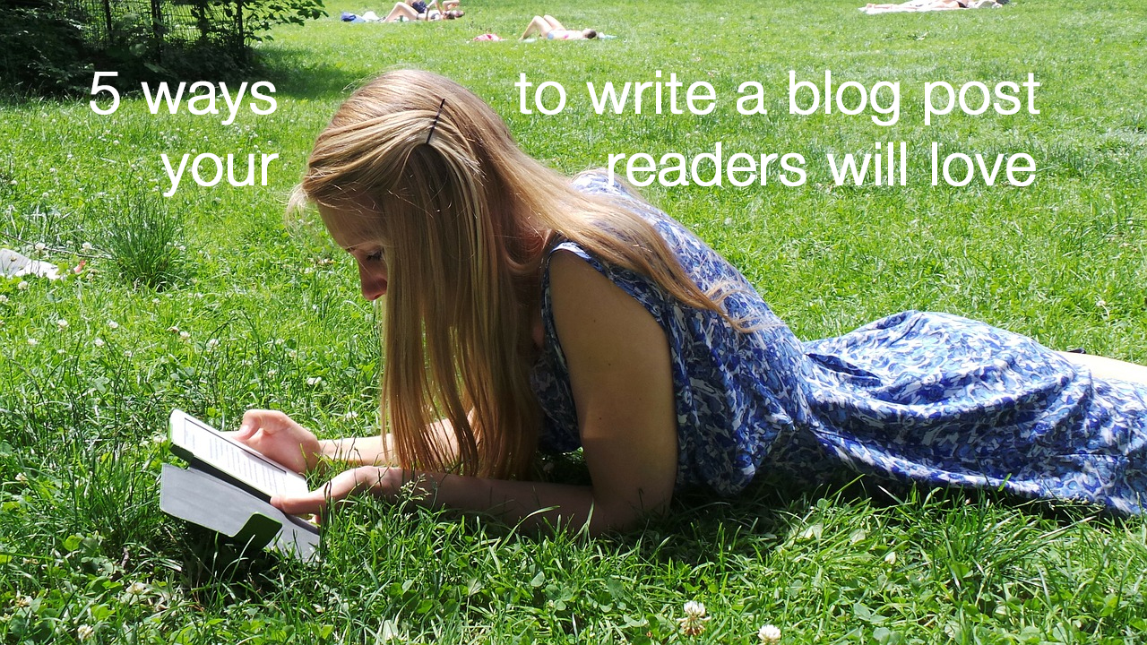 5 ways to write a blog post your readers will love