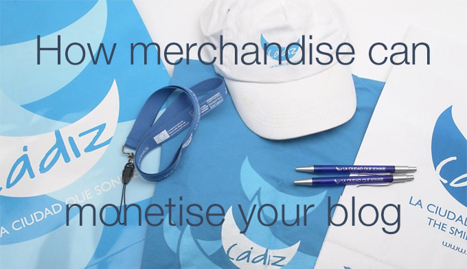 how merchandise can monetise yuor blog