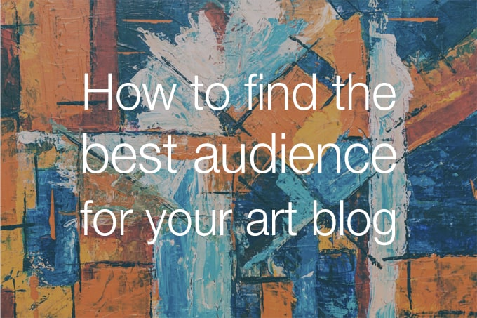 how to find the best audience for art blog