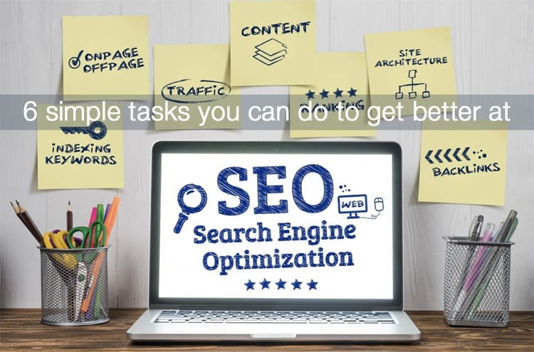 6 simple tasks you can do to get better at SEO