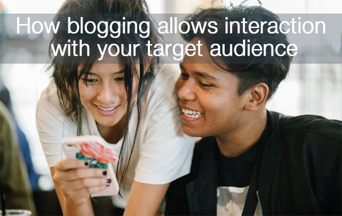 how blogging allows interaction with your target audience