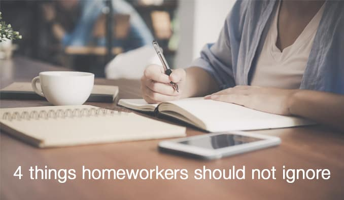 4 things homeworkers should not ignore