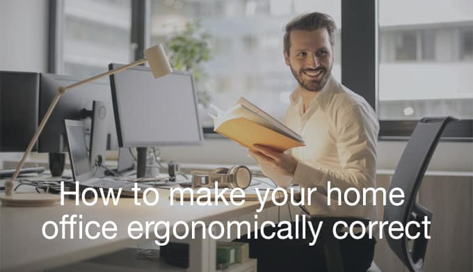 How to make your home office ergonomically correct
