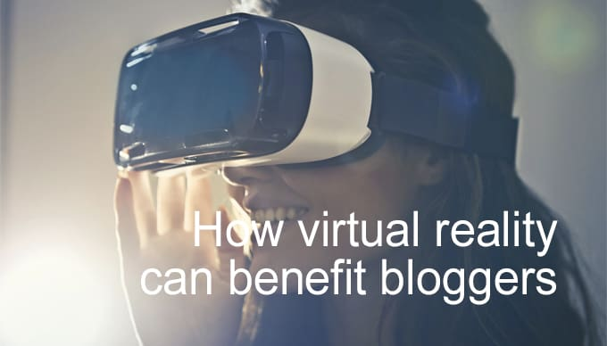 virtual reality benefit bloggers