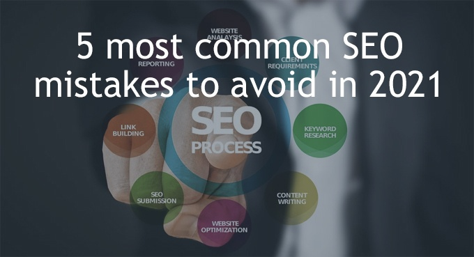 5 most common SEO mistakes in 2021
